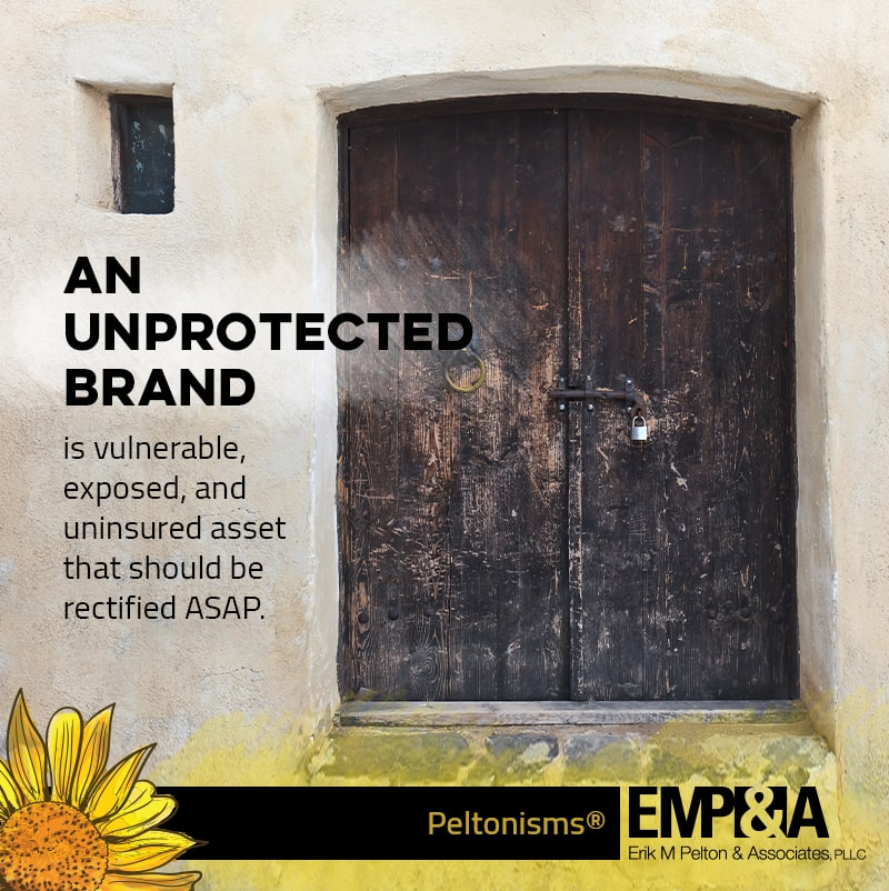 An unprotected brand is a vulnerable, exposed, and uninsured asset that should be rectified ASAP | Erik M Pelton & Associates, PLLC